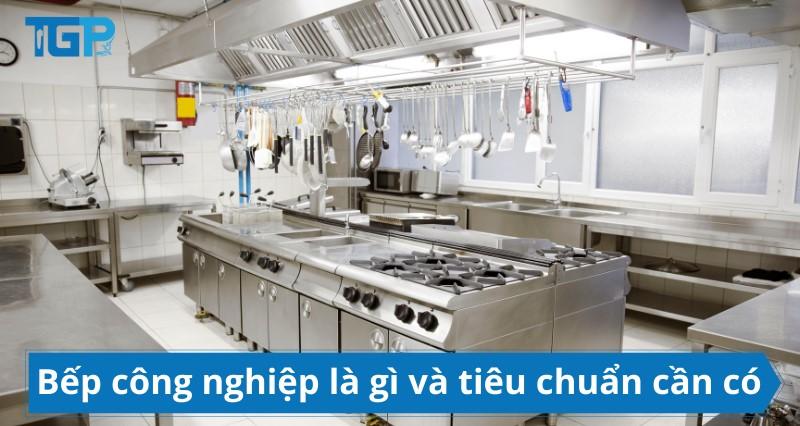Bếp công nghiệp là gì và gồm những tiêu chuẩn như thế nào