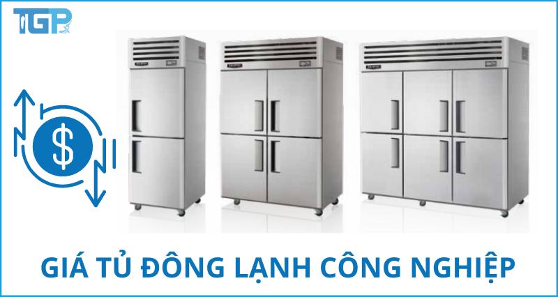 Giá tủ đông lạnh công nghiệp cập nhật đầy đủ và chi tiết